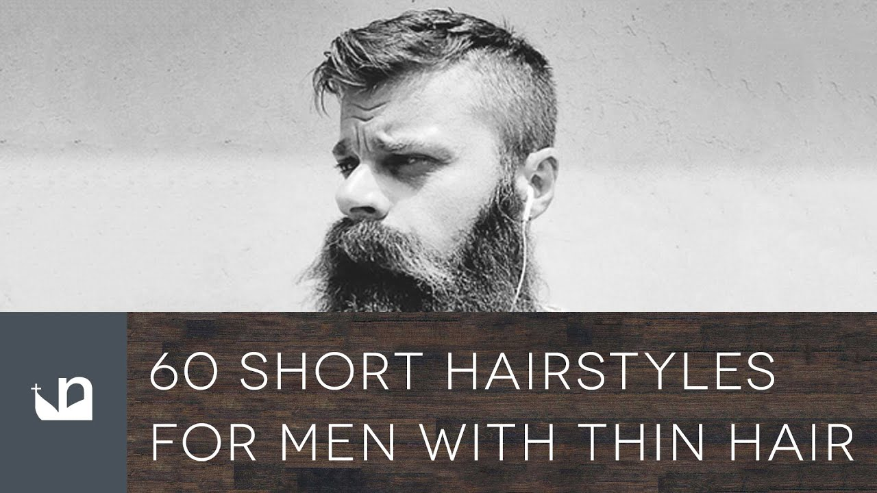 60 Short Hairstyles For Men With Thin Hair Youtube