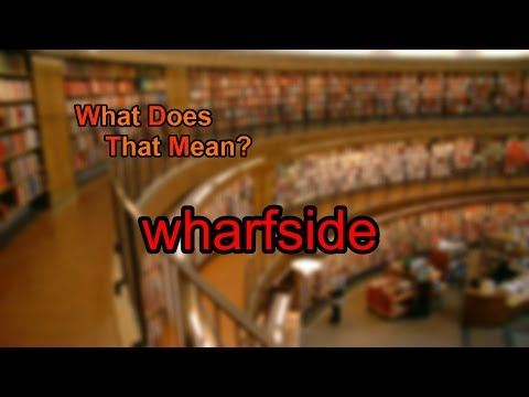 What does wharfside mean?