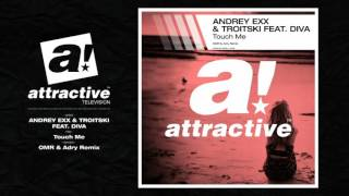 ANDREY EXX TROITSKI FEAT DIVA Touch Me OMR Adry Remix Official