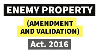 Enemy Property (Amendment and Validation) Act, 2016 Detailed Analysis UPSC/IAS/PSC
