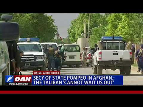Secretary of State Pompeo in Afghanistan: The Taliban 'Cannot Wait Us Out'