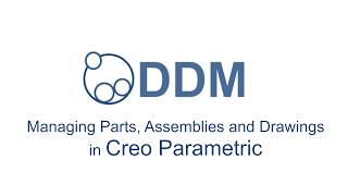 Creo Parametric  PDM / PLM in DDM -  Managing Parts, Assemblies and Drawings 2018