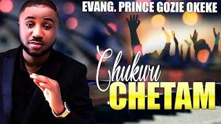 Prince Gozie Okeke - Chetam - 2017 | Latest | Nigerian Gospel Songs😍