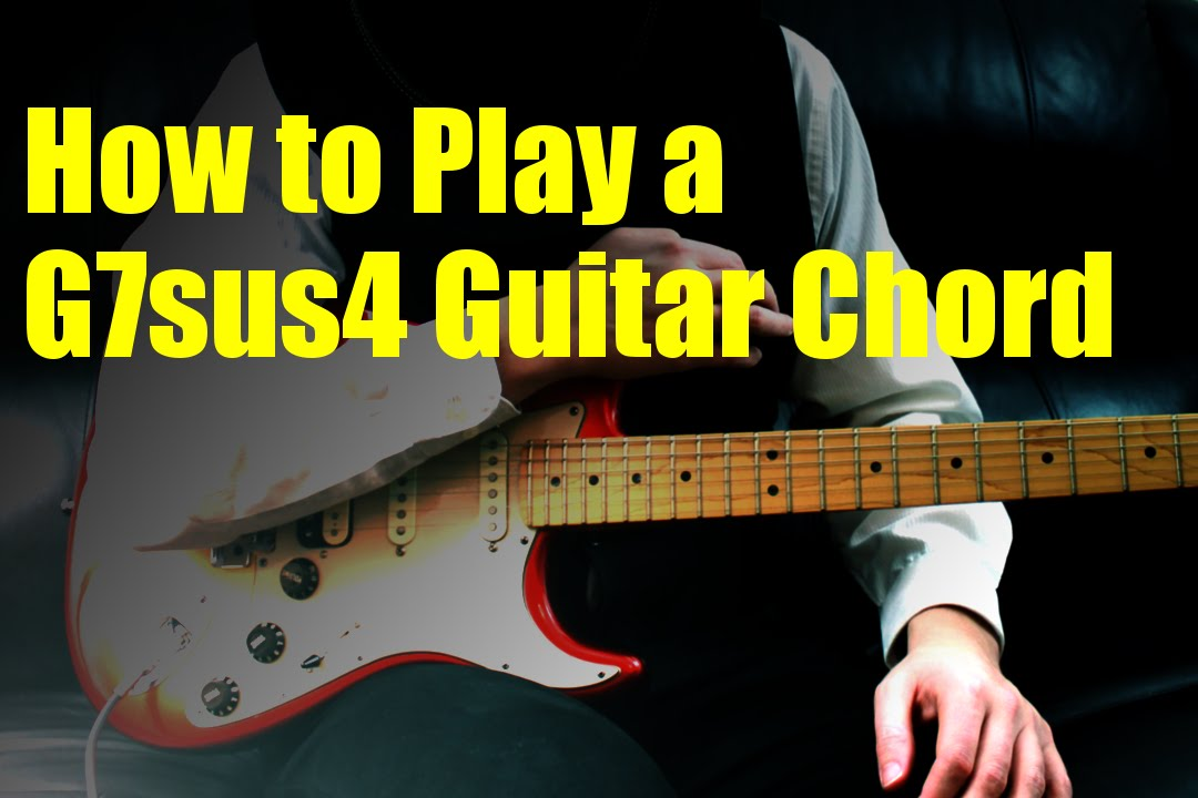 How To Play A G7sus4 Guitar Chord Youtube
