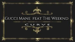 Gucci Mane - Curve feat The Weeknd [Official Lyrical Audio]