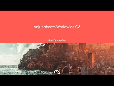Anjunabeats Worldwide 06 Mixed by Jason Ross (Continuous Mix)