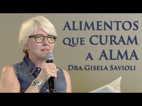 Alimentos que curam a Alma - Dra. Gisela Savioli (05/02/17)