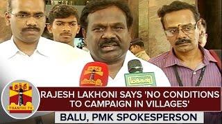Rajesh Lakhoni Says 'No Conditions To Campaign in Village' – Balu, PMK Spokesperson