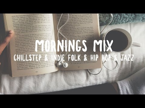 Mornings Mix | Chillstep | Indie Folk | Hip Hop | Jazz