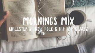 Download Mornings Mix | Chillstep | Indie Folk | Hip Hop | Jazz