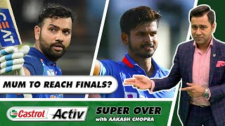 MUMBAI STRONGER than DELHI?   Qualifier 1 Preview   Castrol Activ Super Over with Aakash Chopra