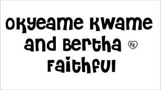 Okyeame Kwame and Bertha - Faithful (Lyrics)  in HD