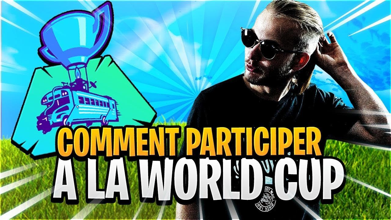 COMMENT PARTICIPER A LA WORLD CUP DE FORTNITE BATTLE ...
