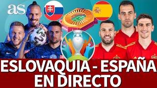 EURO 2020 | ESLOVAQUIA - ESPAÑA: EN DIRECTO PREVIA, SEGUIMIENTO Y POSTPARTIDO | Diario AS