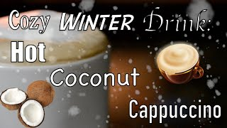 DIY Winter Drink: Hot Coconut Cappuccino! ☕ Thumbnail