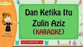 Dan Ketika Itu - Zulin Aziz (Karaoke)🎙️💕