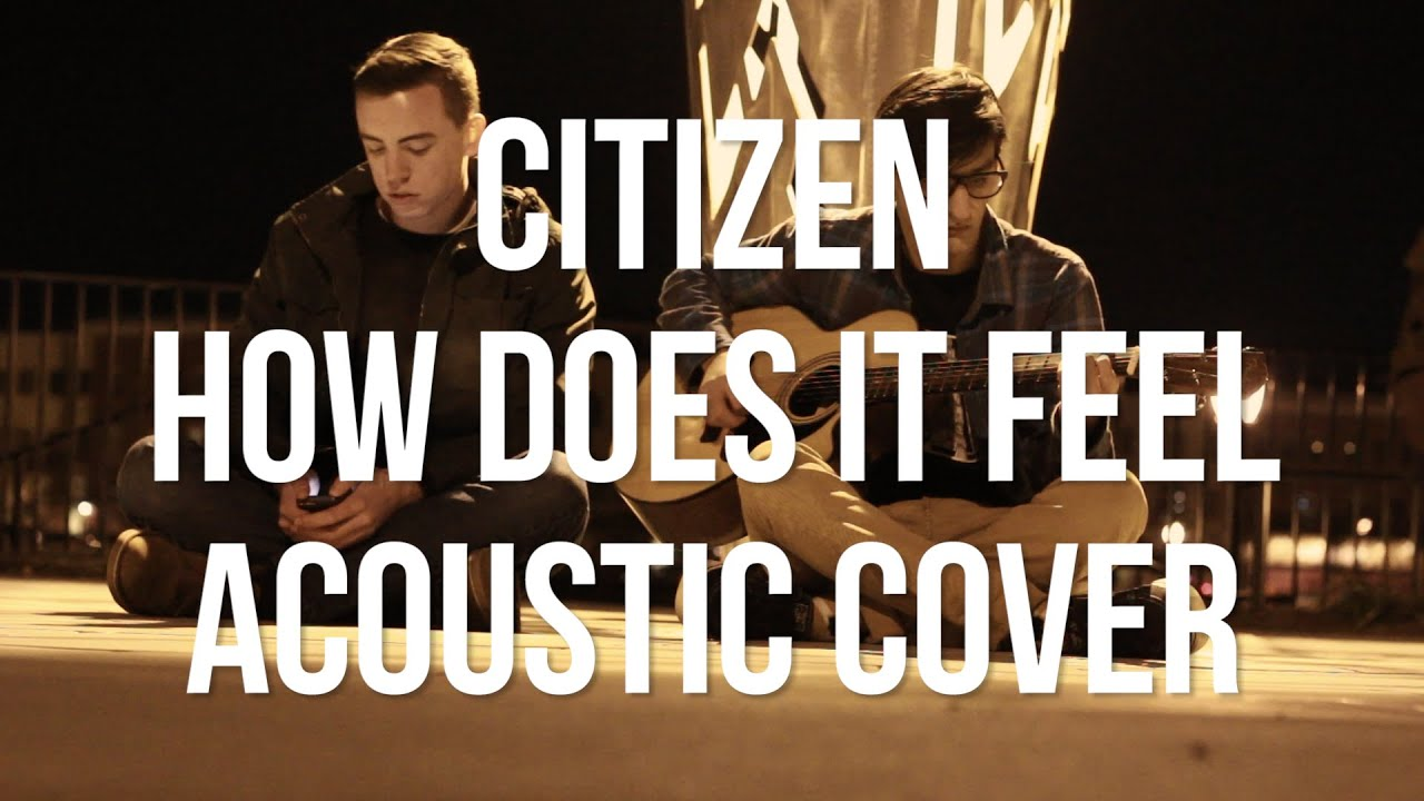 citizen-how-does-it-feel-acoustic-cover-short-of-gold