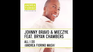 Johnny Bravo & Mieczyk feat. Bryan Chambers - All I Do (Andrea Fiorino Give It To Me Baby Mash)