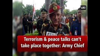 Terrorism and peace talks can't take place together: Army Chief  - #ANI News