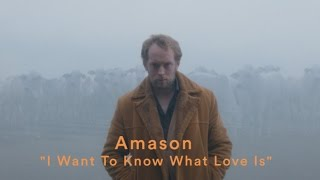 Amason - I Want To Know What Love Is