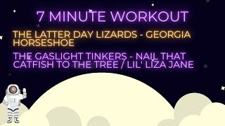 7 Min Workout   Georgia Horseshoe : Nail That Catfish to the Tree : Lil' Liza Jane