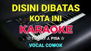 DISINI DI BATAS KOTA INI - KARAOKE,HD    Tommy J.pisa - Vocal Cowok