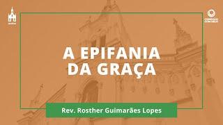 A Epifania da Graça - Rev. Rosther Guimarães Lopes - Conexão com Deus - 30/11/2020