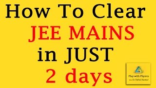 How to clear JEE MAINS In 2 Days