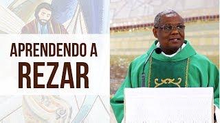 Aprendendo a rezar - Pe. José Augusto (21/05/18)