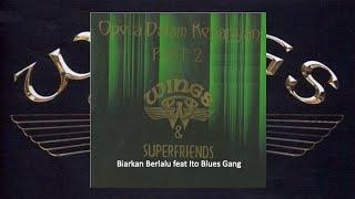 Download Biarkan Berlalu - Wings feat Ito Blues Gang (From Opera Dalam Kenangan 2 Official Audio)