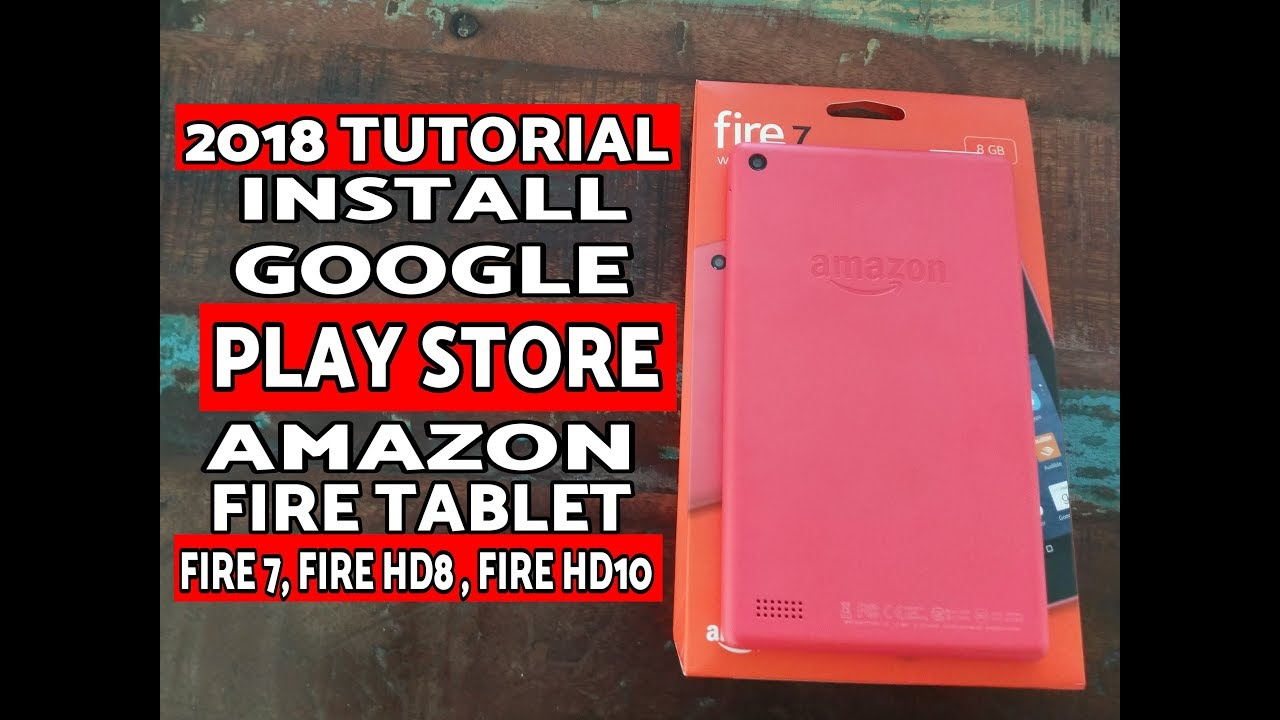 How To Install Google Play Store Amazon Fire Tablet (Fire 7,HD8,HD10) 2019  Tutorial