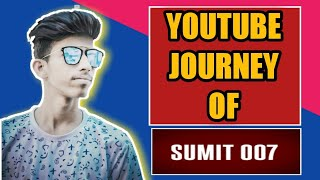 SUMIT 007 YOUTUBE JOURNEY || SUMIT YOUTUBE JOURNEY |😊