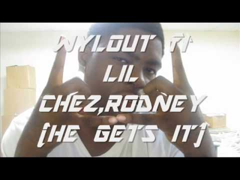 WYLOUT ft LIL CHEZ,RODNEY(HE GETS IT)