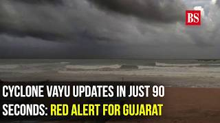 Cyclone Vayu updates in just 90 seconds: Red alert for Gujarat