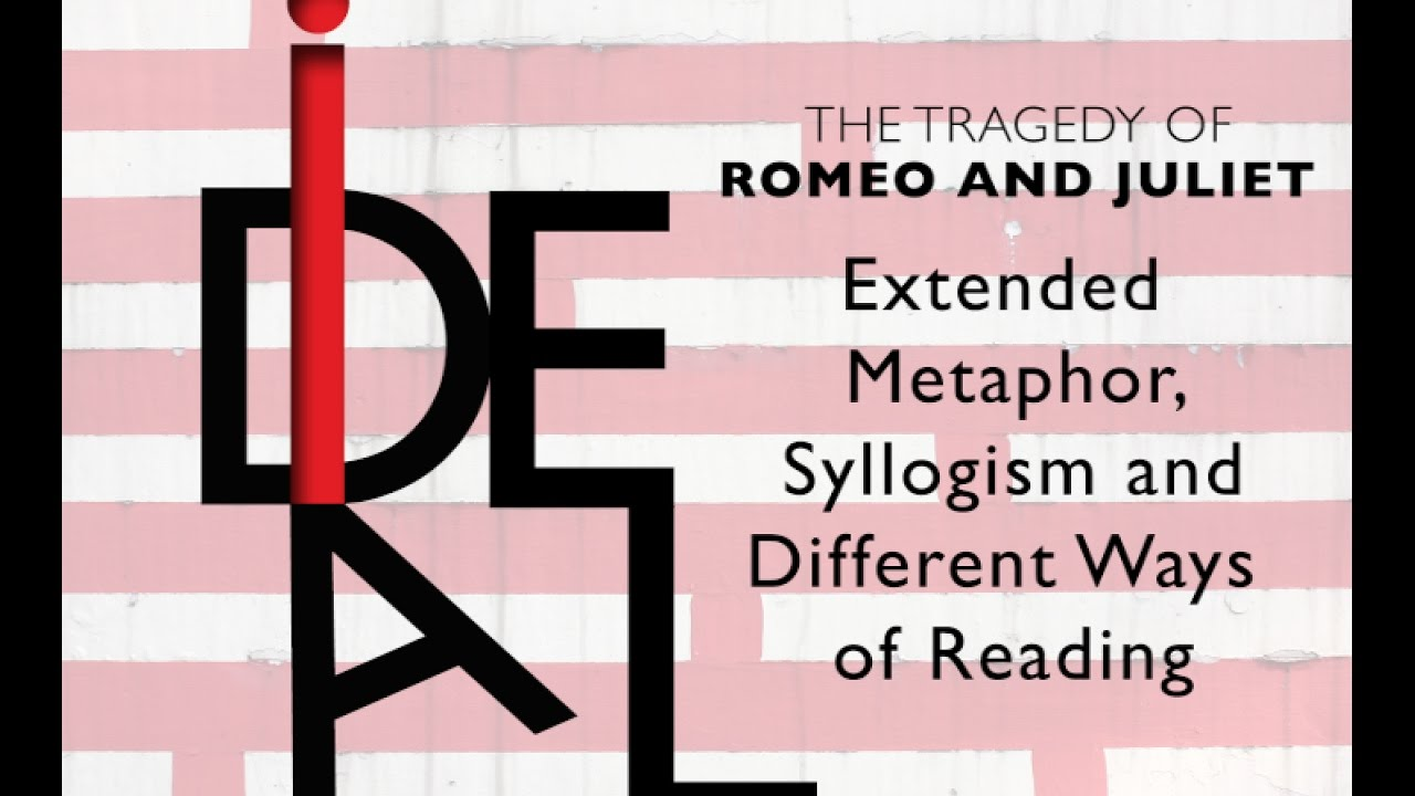 Romeo And Juliet Extended Metaphor Syllogism And Ways Of Reading
