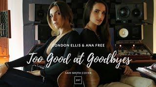 TOO GOOD AT GOODBYES - SAM SMITH - London Ellis & Ana Free