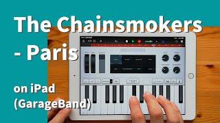 The Chainsmokers - Paris on iPad(GarageBand)//ガレージバンドiOSで作ってみた