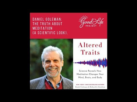 Daniel Goleman: The Truth About Meditation (a scientific look).