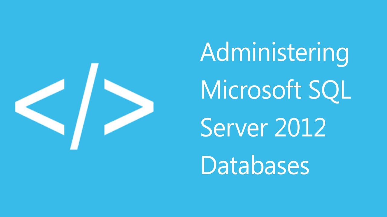 Administering microsoft sql server 2012 databases 10775 youtube administering microsoft sql server 2012 databases 10775 sciox Choice Image