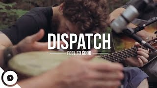Watch Dispatch Feels So Good video