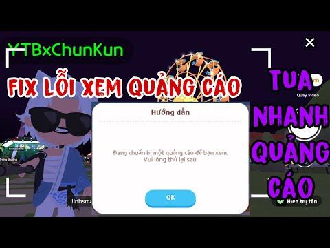 Cách sửa lỗi không xem được quảng cáo Play Together | Xem quảng cáo nhanh không cần chờ | Chun Kun