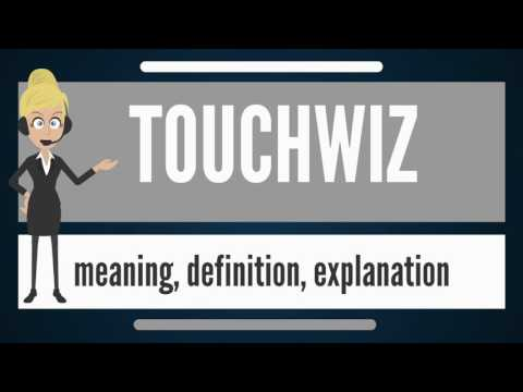 What is TOUCHWIZ? What does TOUCHWIZ mean? TOUCHWIZ meaning, definition & explanation