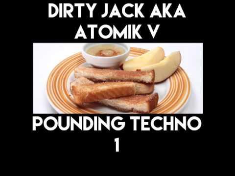 Dirty Jack Aka Atomik V - POUNDING TECHN0 1