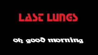 LAST LUNGS - OH, GOOD MORNING