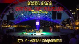 "GRRRL GANG - NOT SAD, NOT FULFILLED TOUR DIARY: Eps. 5 ""ASEAN Cooperation"""