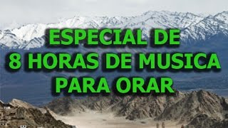 ESPECIAL 8 HORAS DE MUSICA PARA ORAR, Musica para orar, musica para meditar