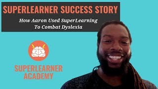 Become A SuperLearner Success Story: How Aaron Used SuperLearning To Combat Dyslexia