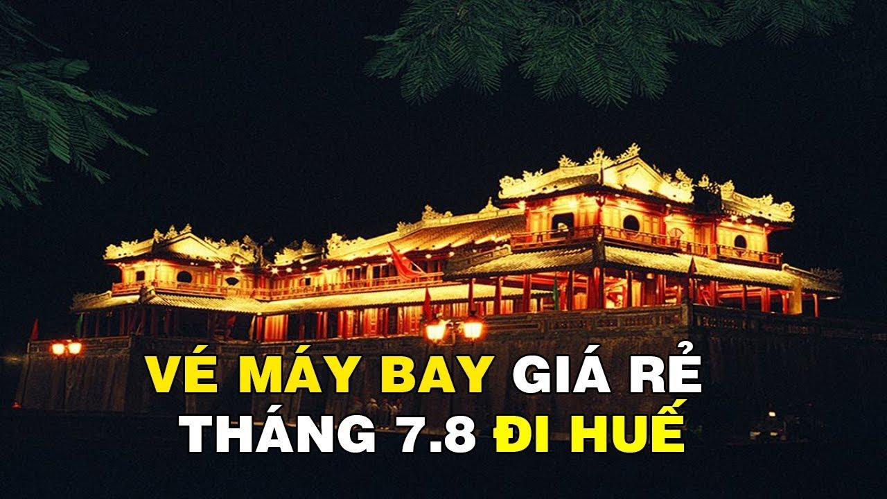 Vé Máy Bay Giá Rẻ Tháng 7 Tháng 8 Đi Huế Tại: Muavemaybaynhanh.com