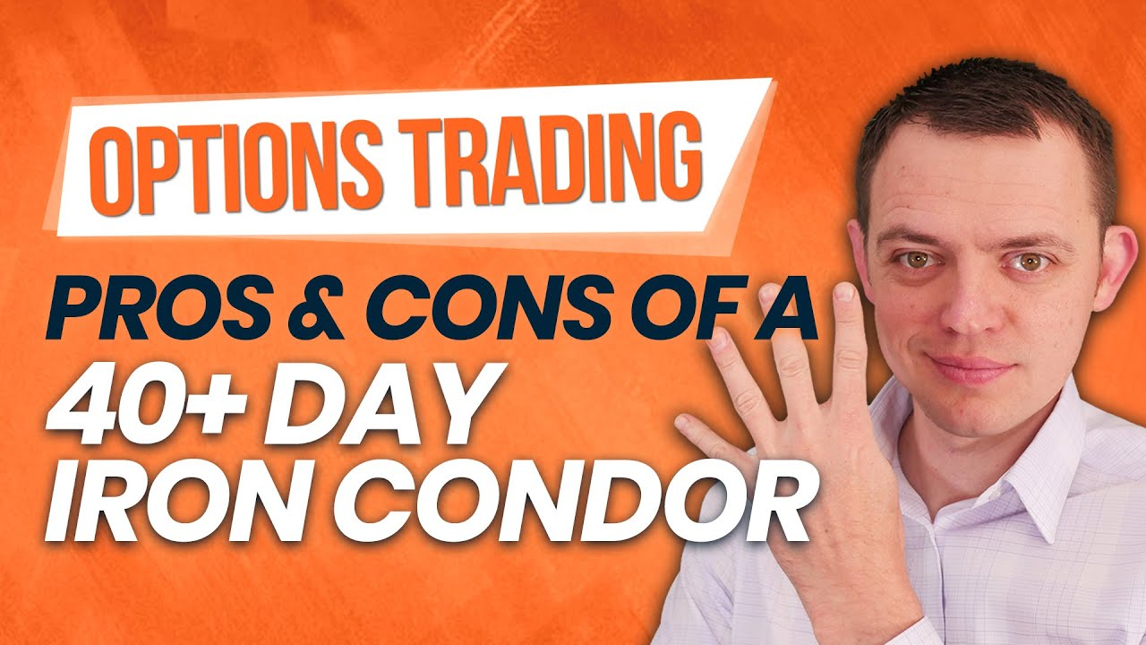 Pros & Cons of a 40+ Day Iron Condor with Options Trading