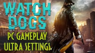 Watch Dogs - PC Gameplay Ultra Settings (1080p, 60fps)